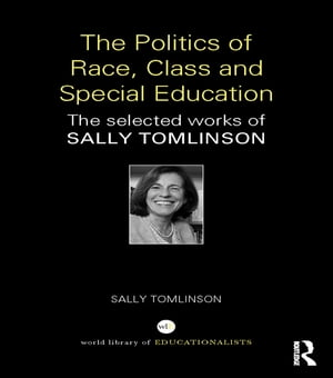 The Politics of Race,  Class and Special Education The selected works of Sally Tomlinson