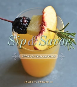 Book Sip and Savor: Drinks for Party and Porch by James Farmer