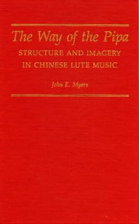 The Way of the Pipa: Structure and Imagery in Chinese Lute Music