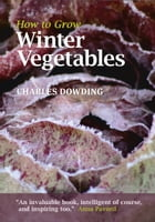 How to Grow Winter Vegetables by Charles Dowding