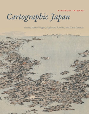 Cartographic Japan A History in Maps