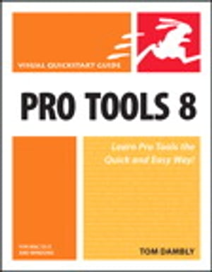 Pro Tools 8 for Mac OS X and Windows: Visual QuickStart Guide by Tom Dambly