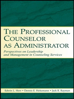 The Professional Counselor as Administrator Perspectives on Leadership and Management of Counseling Services Across Settings