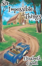Six Impossible Things by Elizabeth Cadell