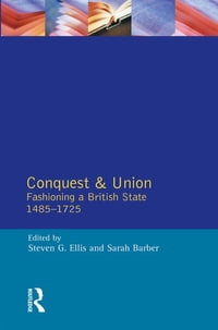 Conquest and Union: Fashioning a British State 1485-1725