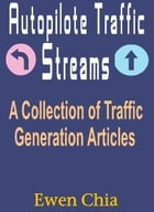 Autopilote Traffic Streams: A Collection Of Traffic Generation Articles by Ewen Chia
