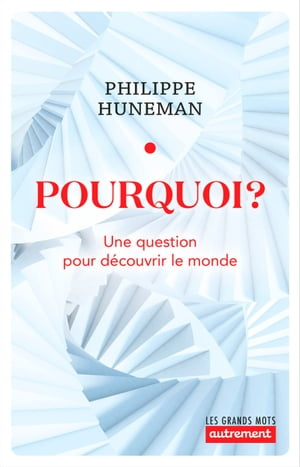 Pourquoi? by Philippe Huneman