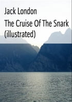The Cruise Of The Snark (illustrated) by Jack London