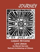 Journey Lesson 40 Come Lord Jesus by Marcel Gervais