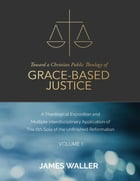 Toward a Christian Public Theology of Grace-based Justice - A Theological Exposition and Multiple…