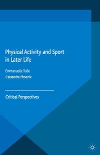 Physical Activity and Sport in Later Life: Critical Perspectives