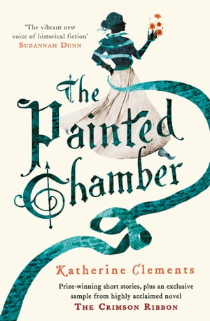 The Painted Chamber (Short Stories from the author of The Crimson Ribbon) by Katherine Clements