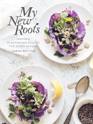My New Roots: Inspired Plant-Based Recipes for Every Season by Sarah Britton