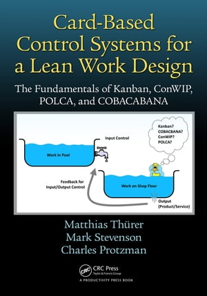 Card-Based Control Systems for a Lean Work Design The Fundamentals of Kanban,  ConWIP,  POLCA,  and COBACABANA