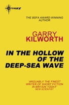 In the Hollow of the Deep-Sea Wave by Garry Kilworth