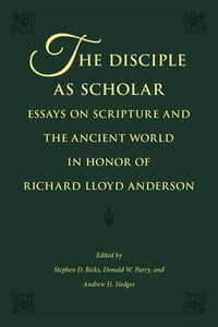 The Disciple as Scholar: Essays on Scripture and the Ancient World in Honor of Richard Lloyd…