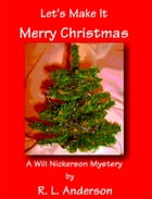 Let's Make It Merry Christmas: A Will Nickerson Mystery by R. L.  Anderson