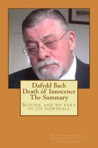 Dafydd Bach: Death of Innocence: The Summary: Suicide and my part in its downfall