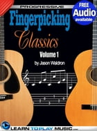 Fingerstyle Guitar Classics Volume 1: Teach Yourself How to Play Classical Guitar Sheet Music (Free Audio Available) by LearnToPlayMusic.com