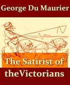 George Du Maurier, the Satirist of the Victorians: A Review of His Art and Personality by T. Martin Wood