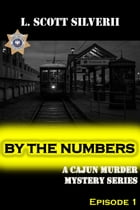 By the Numbers: A Cajun Murder Mystery by L.Scott Silverii