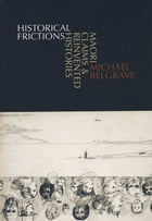 Historical Frictions: Maori Claims and Reinvented Histories by Michael Belgrave