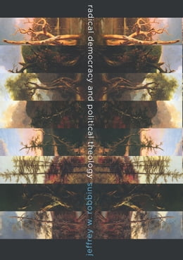Book Radical Democracy and Political Theology by Jeffrey W. Robbins