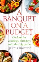 A Banquet on a Budget: Cooking for weddings, birthdays and other big parties by Judy Ridgway