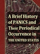 A Brief History of Panics and Their Periodical Occurrence in the United States, Third Edition by Clement Juglar