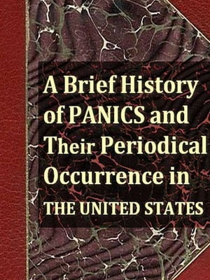 A Brief History of Panics and Their Periodical Occurrence in the United States,  Third Edition