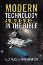 Modern Technology and Sciences… in the Bible by Alla Peace