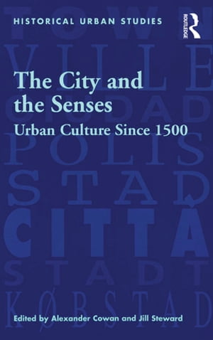 The City and the Senses Urban Culture Since 1500