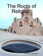 The Roots of Religion by Ahlulbayt Organization