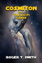 Cosmiton: The Sci-Fi Grays by Roger T. Smith