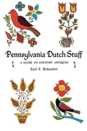 Pennsylvania Dutch Stuff: A Guide to Country Antiques