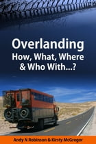 Overlanding: How, What, Where & Who With...? by Andy N Robinson