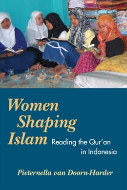 Book WOMEN SHAPING ISLAM: Reading the Qu'ran in Indonesia by Pieternella van Doorn-Harder
