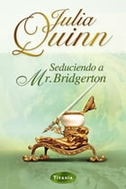 Seduciendo a Mr. Bridgerton by Julia Quinn