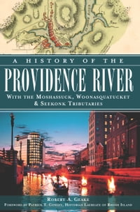 A History of the Providence River: With the Moshassuck, Woonasquatucket and Seekonk Tributaries
