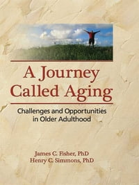 A Journey Called Aging: Challenges and Opportunities in Older Adulthood