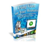 Using Video On Your Websites by Anonymous