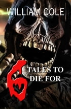 6 Tales to Die For by William Cole