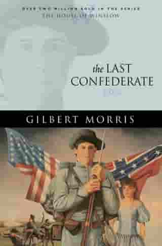 Last Confederate, The (House of Winslow Book #8) by Gilbert Morris