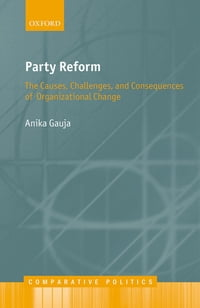 Party Reform: The Causes, Challenges, and Consequences of Organizational Change