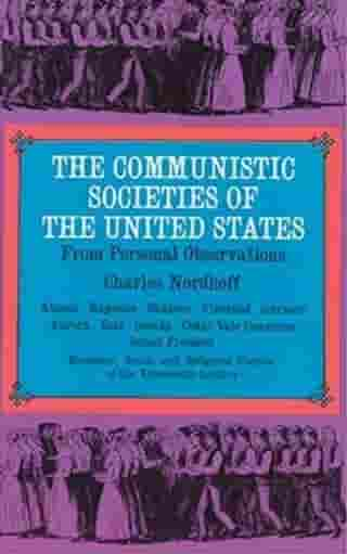 The Communistic Societies Of The United States by Charles Nordhoff