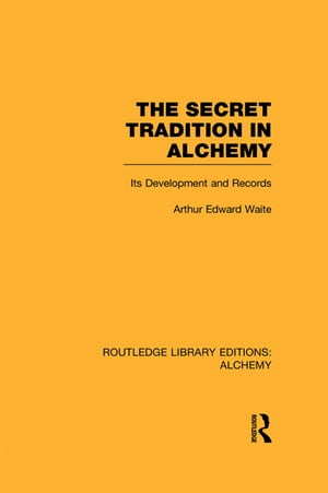 The Secret Tradition in Alchemy Its Development and Records