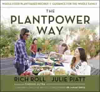 The Plantpower Way: Whole Food Plant-Based Recipes and Guidance for The Whole Family by Rich Roll