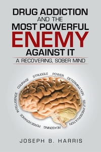 Drug Addiction and the Most Powerful Enemy Against It: A Recovering, Sober Mind