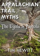 Appalachian Trail Myths: The Ugalu & Pamola by Tim Hewitt
