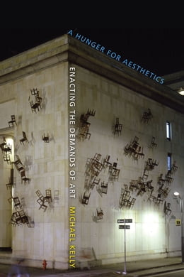 Book A Hunger for Aesthetics: Enacting the Demands of Art by Michael Kelly